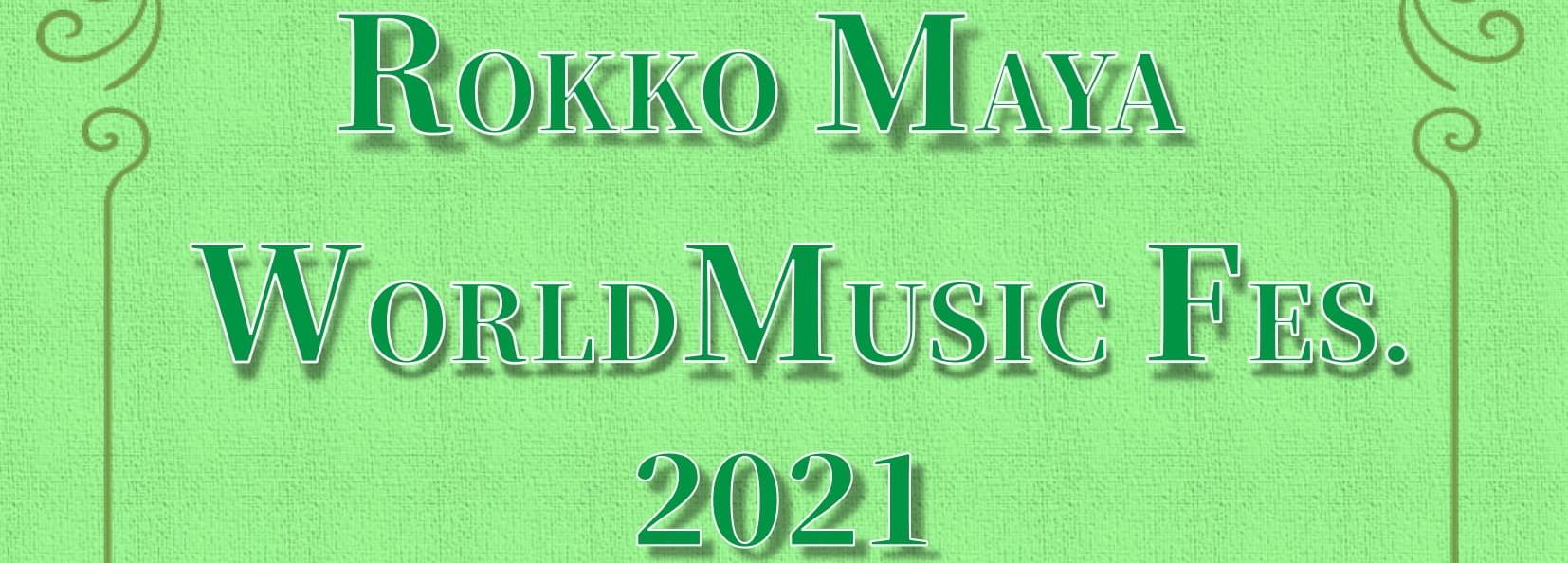 ROKKO MAYA WORLD MUSIC FES. 2021